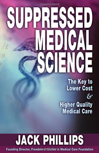 9781591520771: Suppressed Medical Science: the Key to Lower Cost and Higher Quality Medical Care