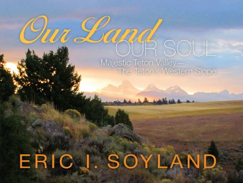 Our Land, Our Soul: Majestic Teton Valley--The Teton's Western Slope (Hardcover)