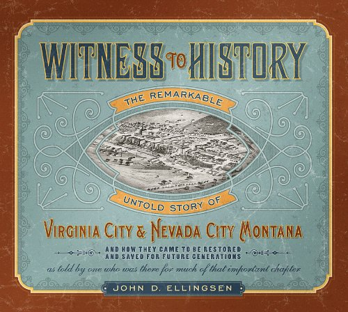 9781591520894: Witness to History: The Remarkable Untold Story of Virginia City and Nevada City, Montana