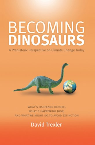 9781591520924: Becoming Dinosaurs: A Prehistoric Perspective on Climate Change Today