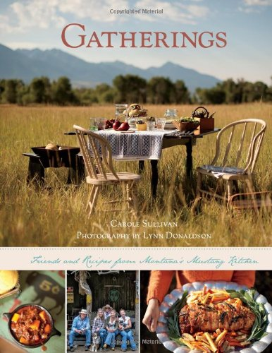 Gatherings: Friends and Recipes from Montana's Mustang Kitchen: Carole Sullivan