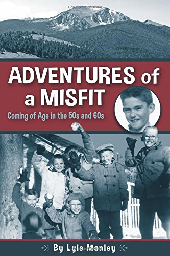 Adventures of a Misfit: Coming of Age in the 50s and 60s: Manley, Lyle