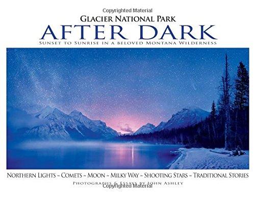 9781591521600: Glacier National Park After Dark: Sunset to Sunrise in a Beloved Montana Wilderness