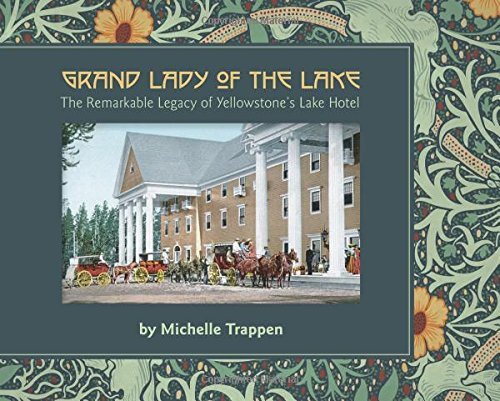 9781591521723: Grand Lady of the Lake: The Remarkable Legacy of Yellowstone's Lake Hotel