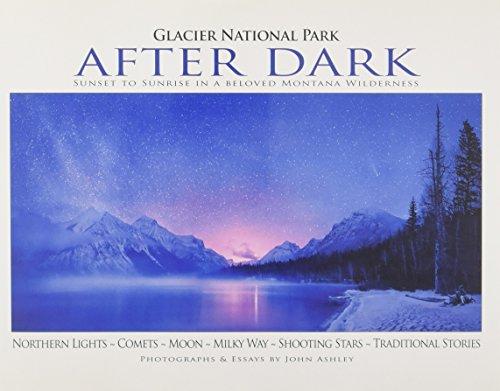 9781591521785: Glacier National Park After Dark: Sunset to Sunrise in a Beloved Montana Wilderness
