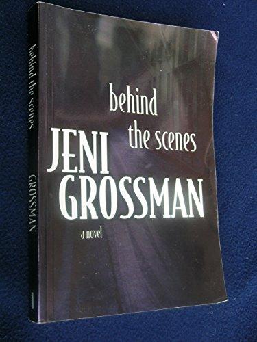 Behind the scenes: A novel: Grossman, Jeni
