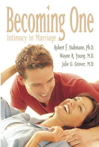 Becoming One: Intimacy in Marriage: Robert F. Stahmann, Wayne R. Young, and Julie G. Grover