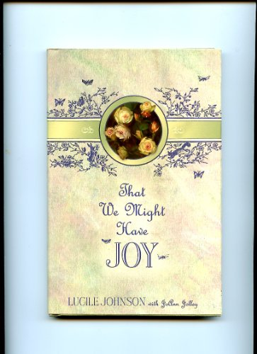 That We Might Have Joy (9781591564812) by Lucile Johnson; Joann Jolley