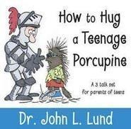 9781591565963: How to Hug a Teenage Porcupine