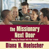 9781591566007: The Missionary Next Door : Sharing the Gospel with Your Friends