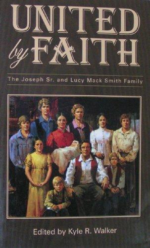 United by Faith: The Joseph Sr. and Lucy Mack Smith Family: Kyle R. Walker