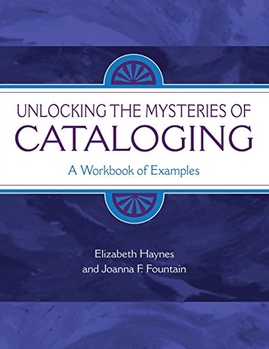 9781591580089: Unlocking the Mysteries of Cataloging: A Workbook of Examples (Library and Information Science Text Series)