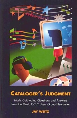 9781591580522: Cataloger's Judgment: Music Cataloging Questions and Answers from the Music OCLC Users Group Newsletter