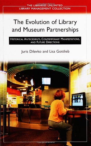 9781591580645: The Evolution of Library and Museum Partnerships: Historical Antecedents, Contemporary Manifestations, and Future Directions (Libraries Unlimited Library Management Collection)