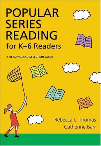 Popular Series Fiction for K 6 Readers A Reading & Selection Guide: Rebecca L Thomas