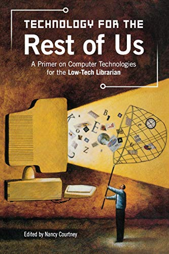 9781591582335: Technology for the Rest of Us: A Primer on Computer Technologies for the Low-Tech Librarian
