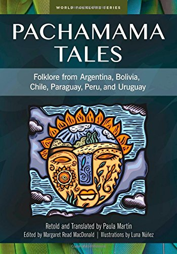 9781591582991: Pachamama Tales: Folklore from Argentina, Bolivia, Chile, Paraguay, Peru, and Uruguay (World Folklore)