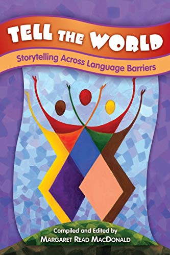 Tell the World: Storytelling Across Language Barriers: MacDonald, Margaret Read