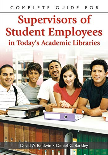 9781591583356: Complete Guide for Supervisors of Student Employees in Today's Academic Libraries