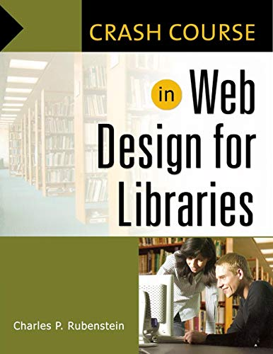 Crash Course in Web Design for Libraries: Rubenstein, Charles P.