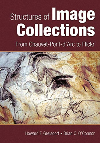 Structures of Image Collections: From Chauvet-Pont-D'Arc to: Greisdorf, Howard F.;O'Connor,