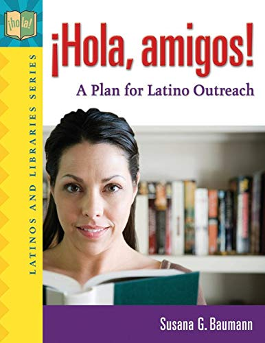 9781591584742: ¡Hola, amigos! A Plan for Latino Outreach (Latinos and Libraries Series)