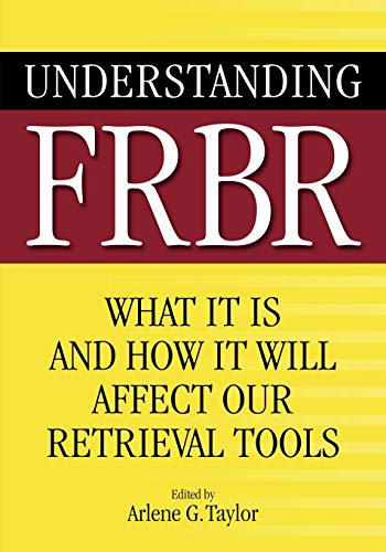9781591585091: Understanding FRBR: What It Is and How It Will Affect Our Retrieval Tools