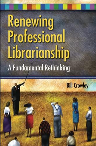 9781591585541: Renewing Professional Librarianship: A Fundamental Rethinking (Beta Phi Mu Monograph)