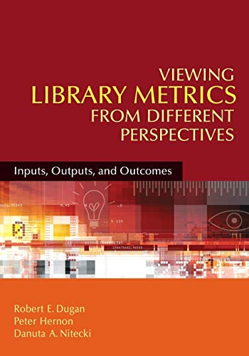 9781591586654: Viewing Library Metrics from Different Perspectives: Inputs, Outputs, and Outcomes