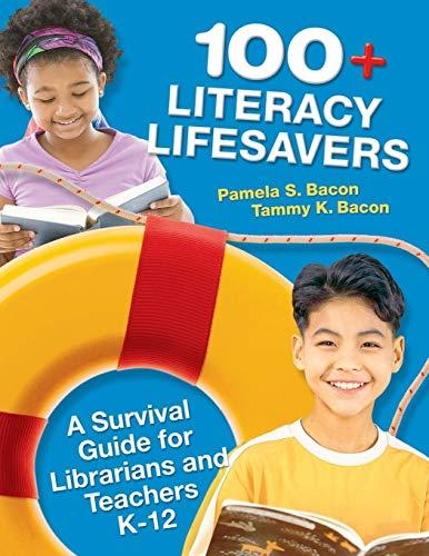 100 Literacy Lifesavers A Survival Guide For Librarians & Teachers K 12: Pamela S Bacon