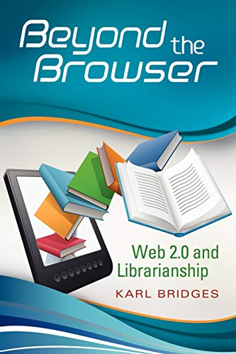 9781591588160: Beyond the Browser: Web 2.0 and Librarianship