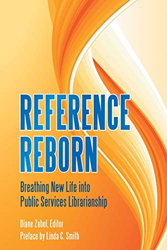 9781591588283: Reference Reborn: Breathing New Life into Public Services Librarianship