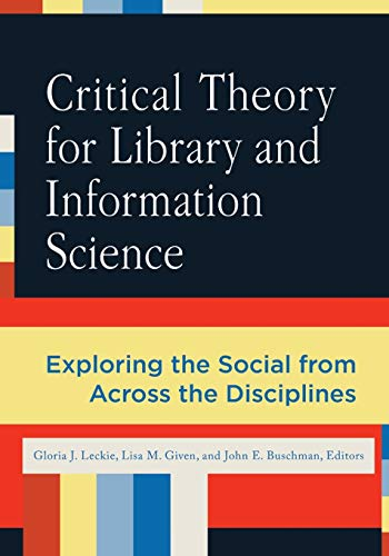 9781591589389: Critical Theory for Library and Information Science: Exploring the Social from Across the Disciplines (Library and Information Science Text)