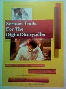 9781591590187: Serious Tools For The Digital Storyteller, Camera, Lighting, Audio, Shot Composition, Story Form in a Digital Age
