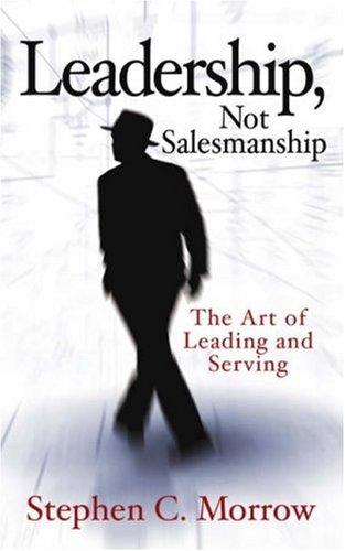 Leadership, Not Salesmanship: Morrow, Stephen C.