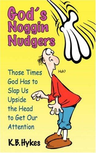 God's Noggin Nudgers: Hykes, K. B.
