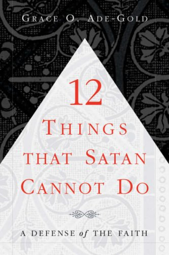 12 Things That Satan Cannot Do: Grace O. Ade-Gold