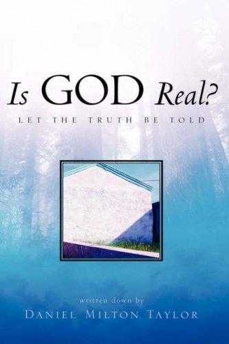 Is God Real?: Daniel Milton Taylor