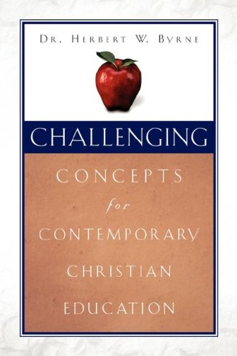 Challenging Concepts for Contemporary Christian Education: Herbert W. Byrne