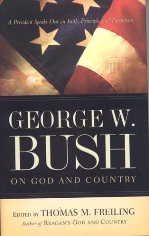 9781591609186: George W. Bush on God and Country: The President Speaks Out About Faith, Principle, and Patriotism