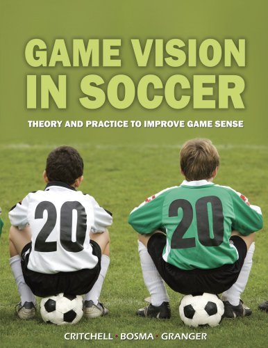 Game Vision in Soccer: Theory and Practice to Improve Game Sense: Critchell, Mick; Bosma, Jark; ...