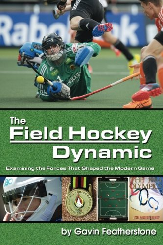 9781591642442: The Field Hockey Dynamic: Examining the Forces That Shaped the Modern Game