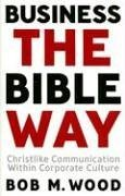 9781591666639: Business the Bible Way: Christlike Communication Within Corporate Culture
