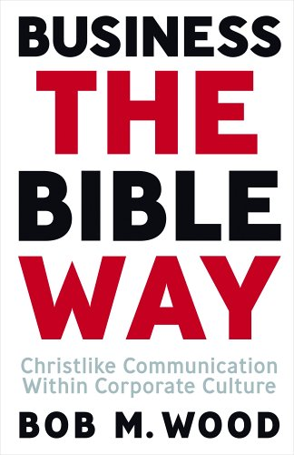 9781591666967: Business the Bible Way: Christlike Communication Within Corporate Culture