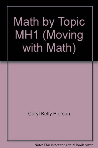 Math by Topic MH1 (Moving with Math): Caryl Kelly Pierson