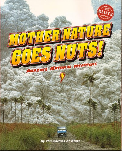 9781591741862: Mother Nature Goes Nuts!: Amazing Natural Disasters
