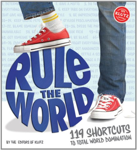 Rule the World: 119 Shortcuts to Total World Domination (Klutz): Editors Of Klutz