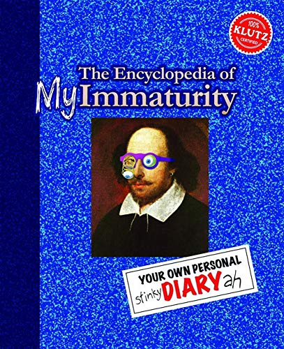 The Encyclopedia of my Immaturity: Your Own Personal Diary-ah (Klutz): Editors Of Klutz; The ...