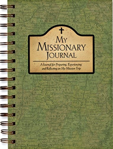 My Missionary Journal ~ A Journal for Preparing, Experiencing and Reflecting on My Mission Trip: ...