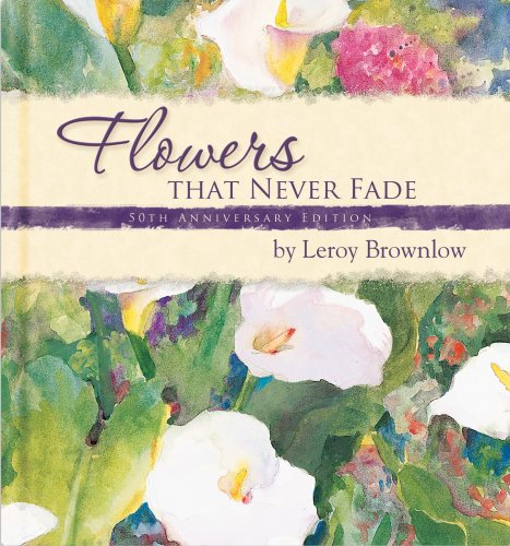 Flowers That Never Fade: 50th Anniversary Edition: Leroy Brownlow; Illustrator-Judy